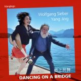 Wolfgang Sieber & Yang Jing:  Dancing on a Bridge