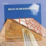 Howard Griffiths:  Bach in Brandenburg