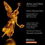 Ruhm und Glück -  Kantaten BWV 36a & 66a